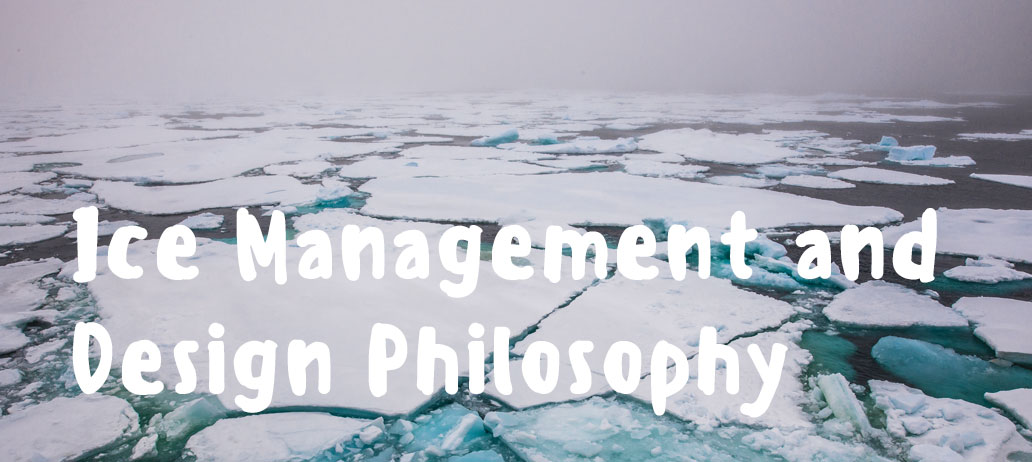 Ice Management and Design Philosophy