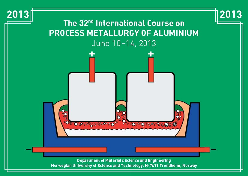 The 32nd International Course on PROCESS METALLURGY OF ALUMINIUM - June 10-14, 2013